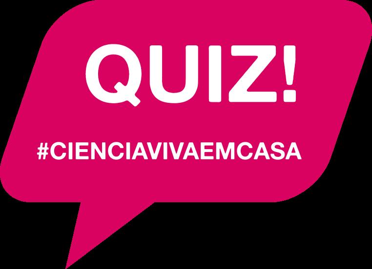 Quiz #cienciavivaemcasa